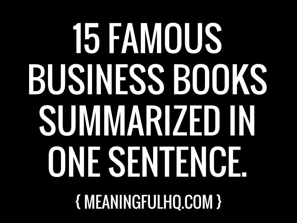 famous business books summarized in one sentence