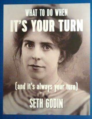 What To Do When It's Your Turn (and it's always your turn) by Seth Godin